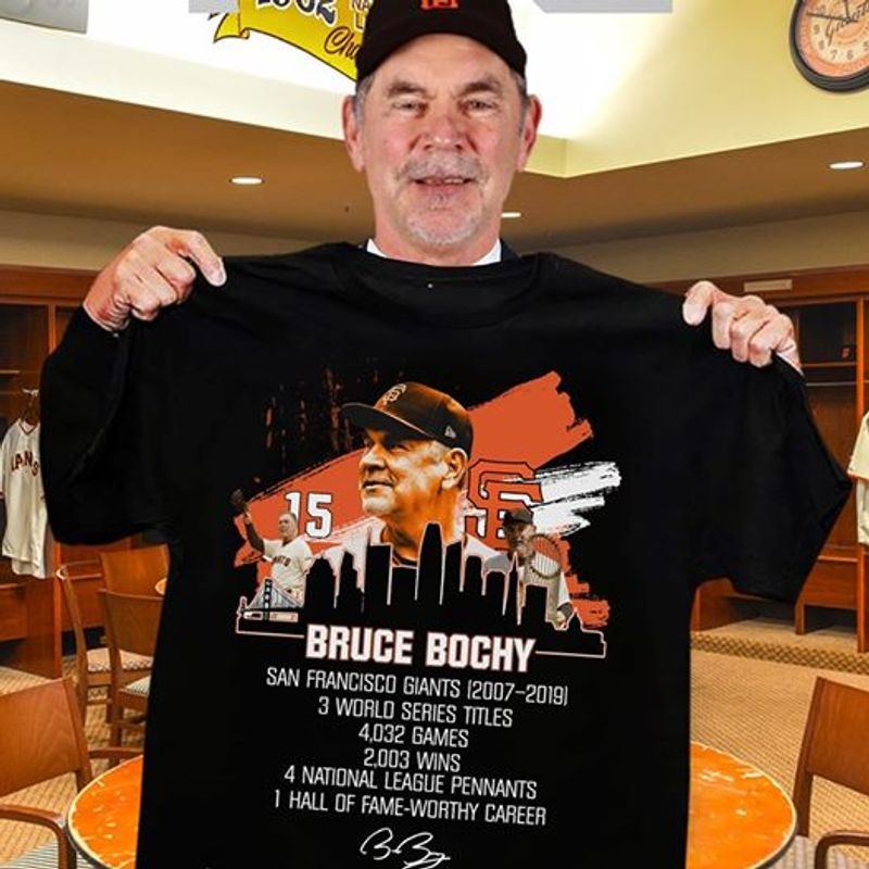 15 Bruce Bochy San Francisso Giants 2007 2019 3 World Series Titles 4 032 Bames I Hall Of Fame Worthy Career   T-shirt Black B1