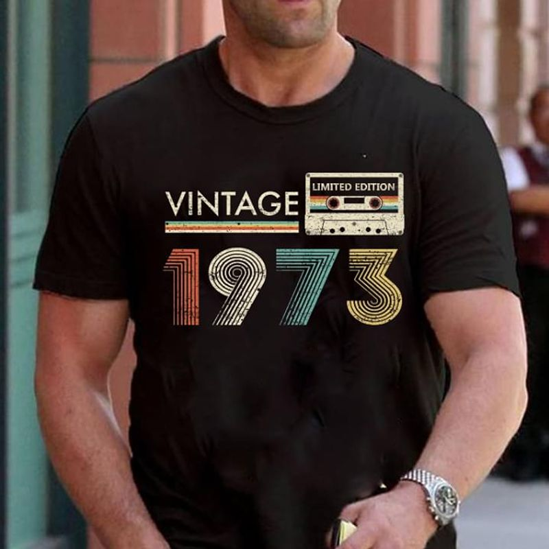 1973 Birthday Vintage Limited Edition Classic Gift For People Born In 1973 Black T  T Shirt Men/ Woman S-6XL Cotton Men/ Woman S-6XL Cotton
