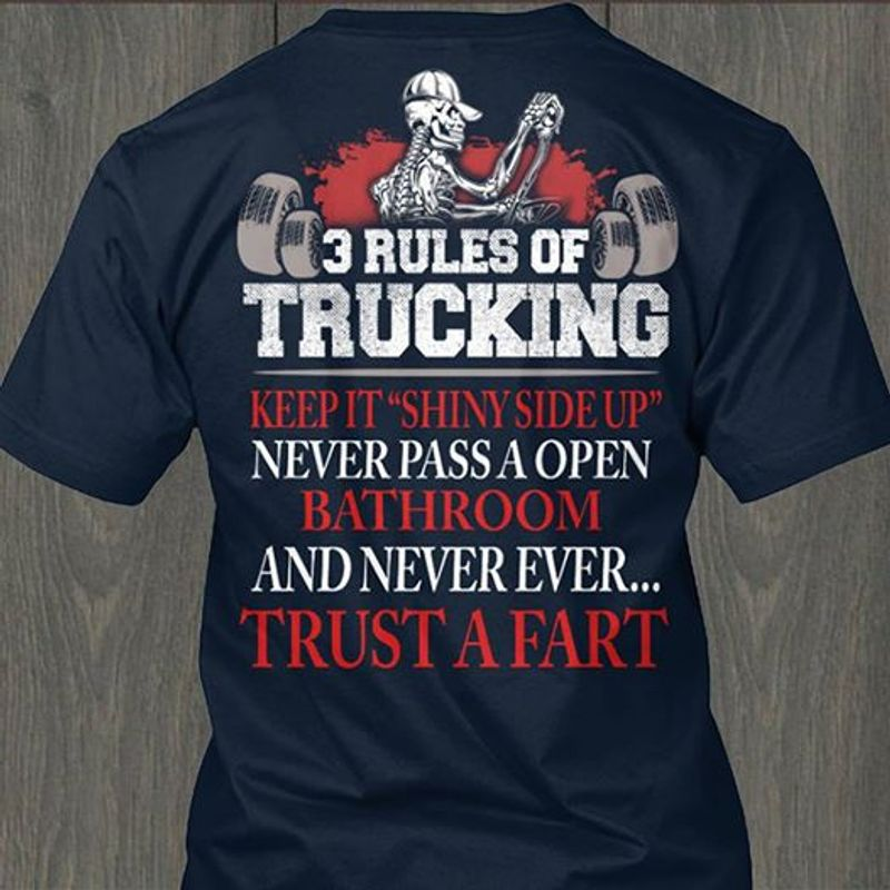 3 Rules Of Trucking Keep It Shiny Side Up Never Pass A Open Bathroom And Never Ever Trust A Fart T-shirt Black A4