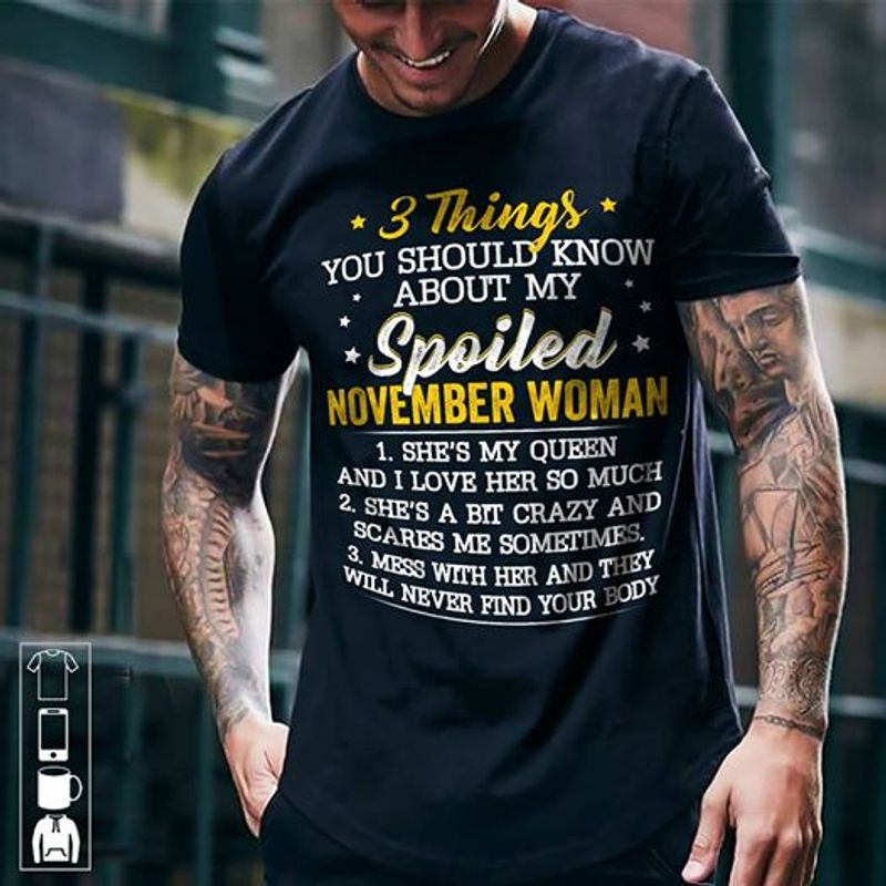 3 Things You Shuold Know About My Spoiled November Woman Mess With Her And They Will Never Find Your Body    T-shirt Black B1