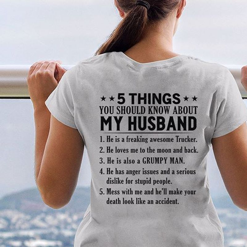 5 Things You Should Know About My Husband He Is A Freaking Awesome Trucker T Shirt White A3