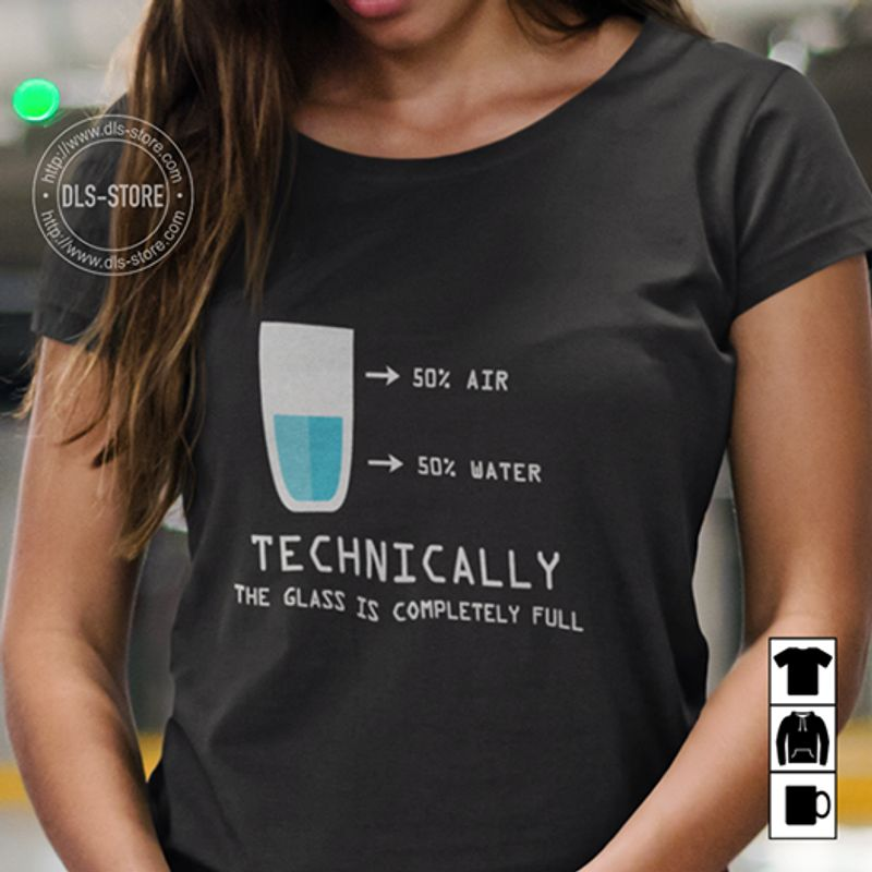 50% Air 50% Water Technically The Glass Is Completely Full T-Shirt Black A5