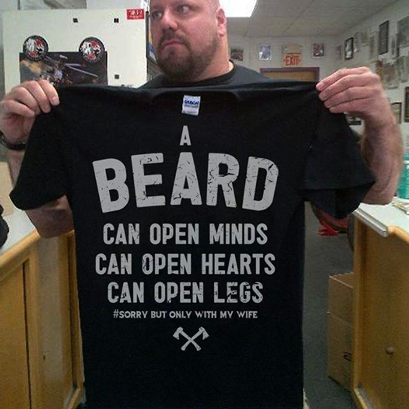 A Beard Can Open Minds Can Open Hearts Can Open Legs T-shirt Black B7
