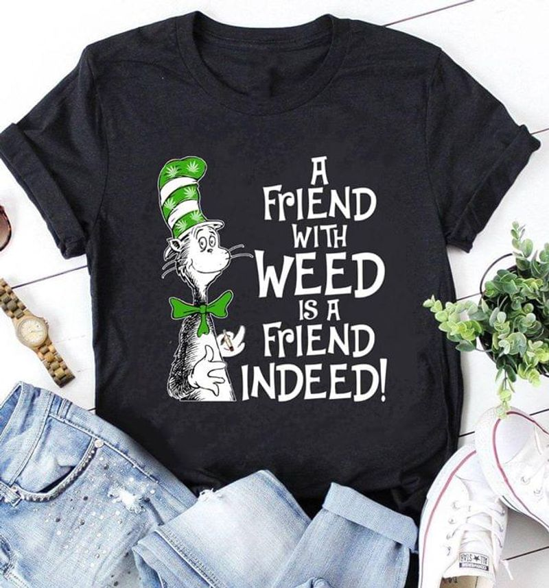 A Friend With Weed Is A Friend Indeed Gift For Weed Addiction Black T Shirt Men And Women S-6XL Cotton