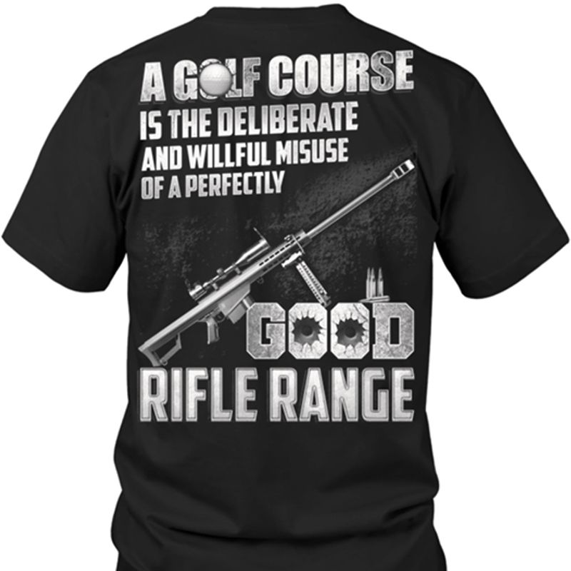 A Golf Course Is The Deliberate And Willful Misuse Of A Perfectly Good Rifle Range T-Shirt Black A5