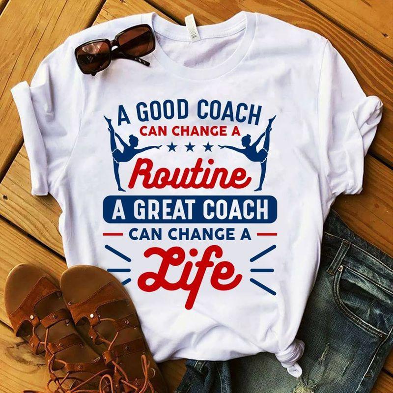A Good Coach Can Change A Routine A Great Coach Life  T Shirt White A9
