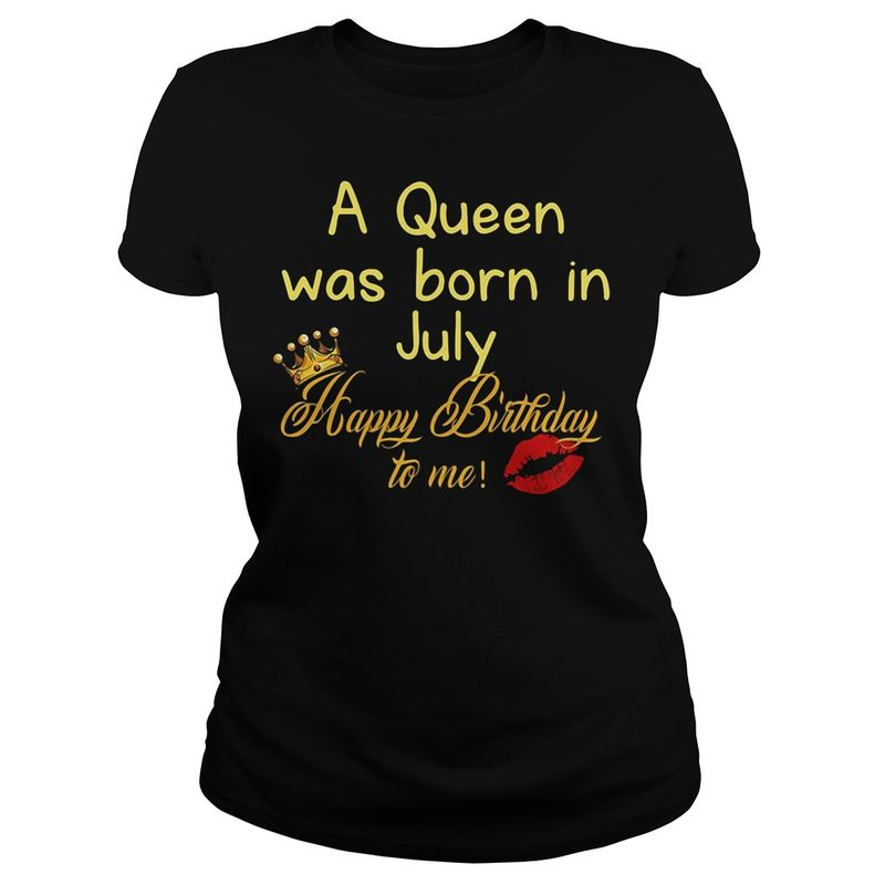A Queen Was Born In July Happy Birthday To Me T Shirt Black