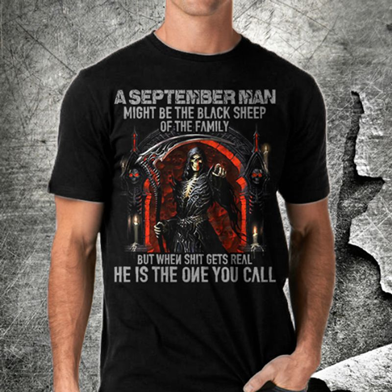A September Man Might Be The Black Sheep Of The Family But When Shit Gets Real He Is The One You Call  T-shirt Black B5