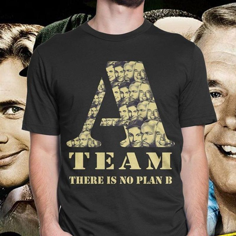 A Team There Is No Plan B This Is For Fans Of A Team Tv Series Dark Heather T Shirt Men/ Woman S-6XL Cotton