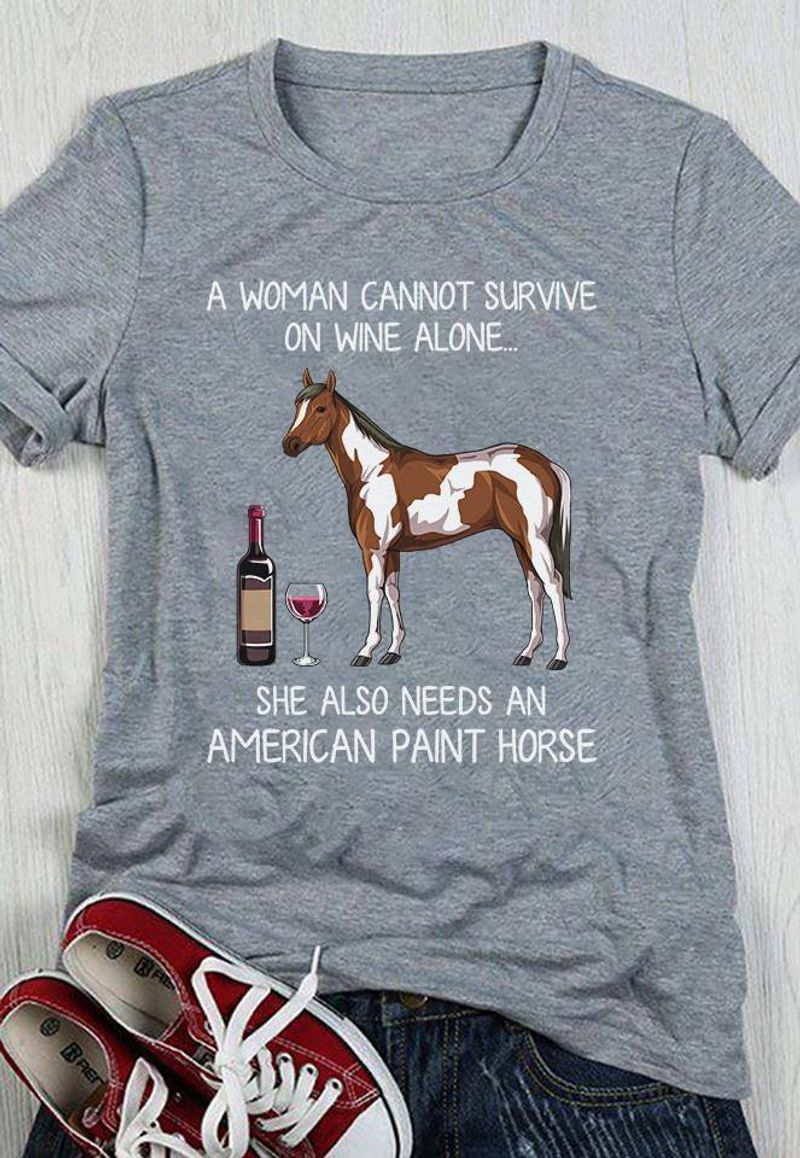 A Woman Cannot Survive On Wine Alone She Also Needs An American Paint Horse T-Shirt Grey A5