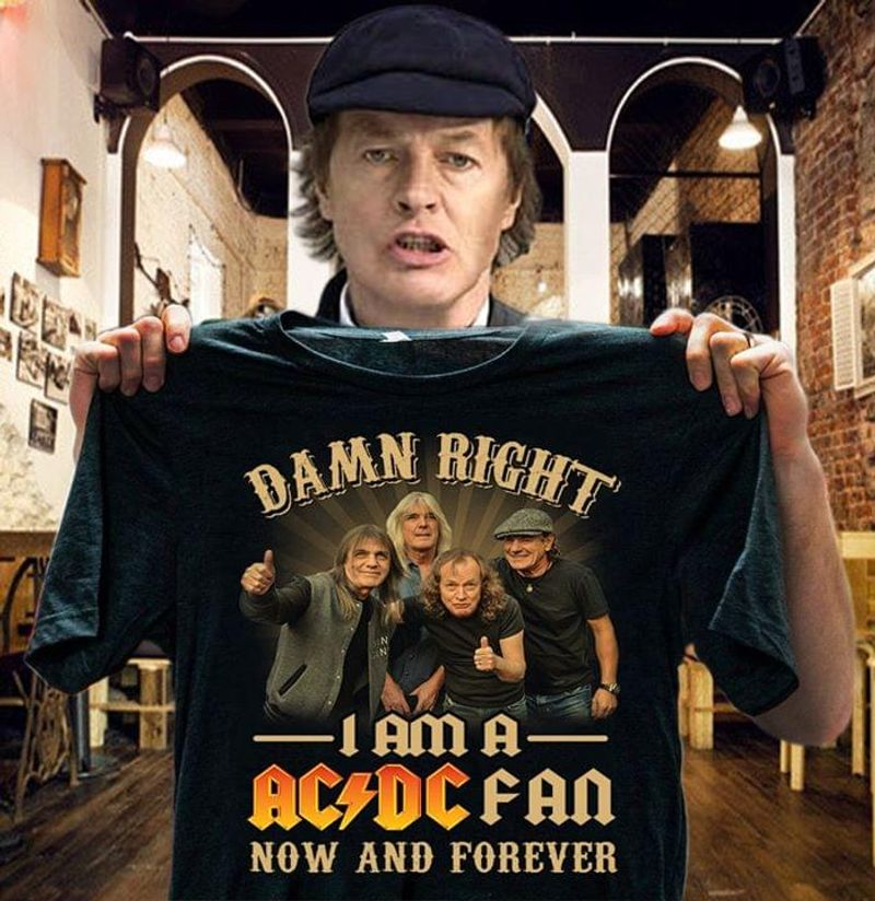 AC/DC Damn Right I Am A AC/DC Fan Now And Forever T Shirt S-6XL Mens And Women Clothing