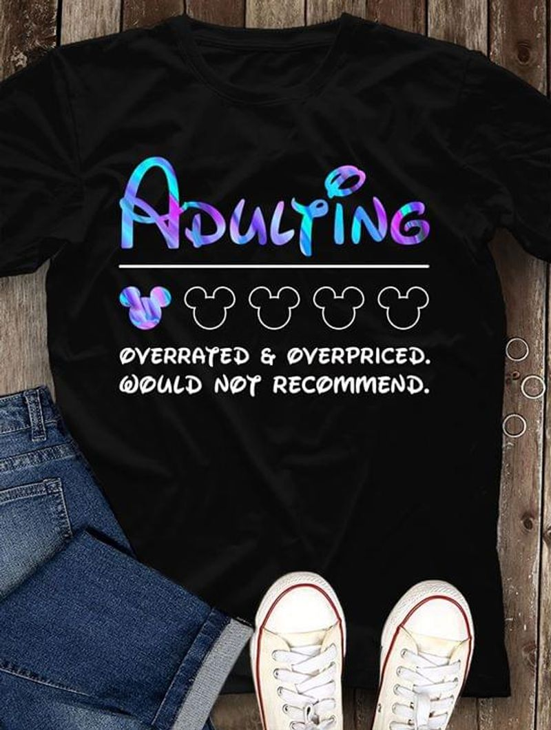 Adulting Overrated And Overpriced Would Not Recommend Black T Shirt Men And Women S-6XL Cotton