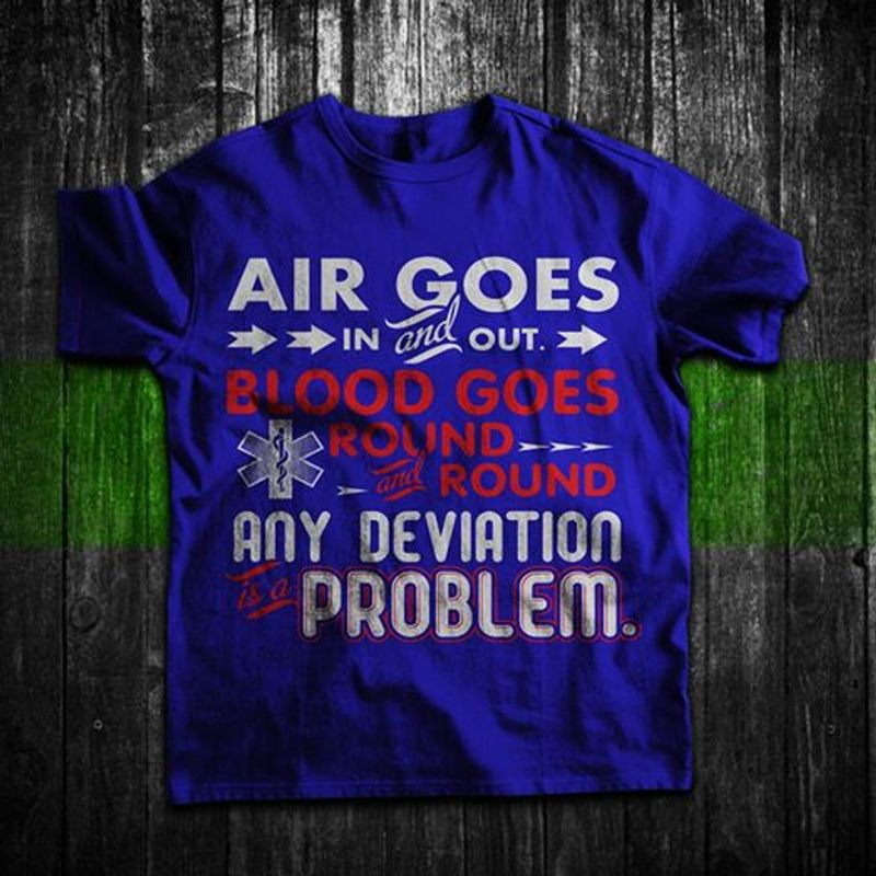 Air Goes In And Out Blood Goes Round Any Deviation Problem  T-shirt Blue A5