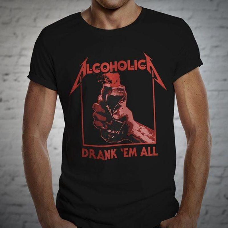 Alcoholic Drank Em All Black T Shirt Men/ Woman S-6XL Cotton