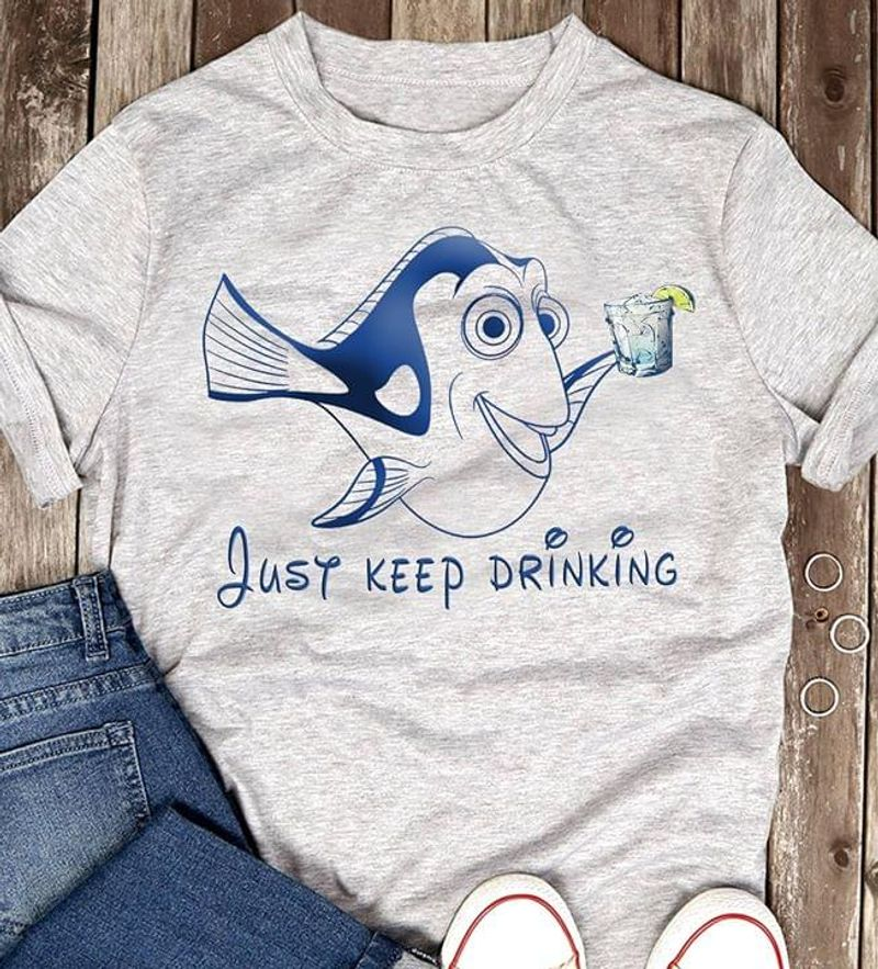 Alcoholic Finding Dory Just Keep Drinking Wine Lover Drinking Lover Sport Grey T Shirt Men And Women S-6XL Cotton