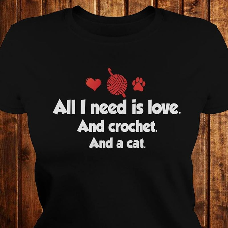 All I Need Is Love And Crochet And A Cat   T Shirt Black B5