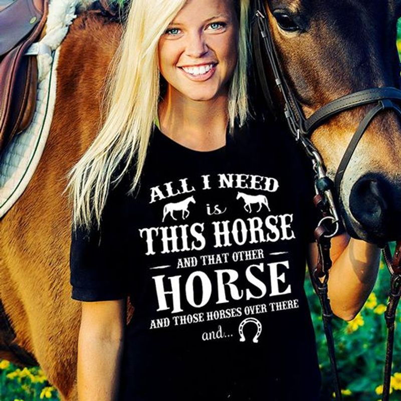 All I Need Is This Horse And That Other Horse And Those Horses Over There And  T-shirt Black C2