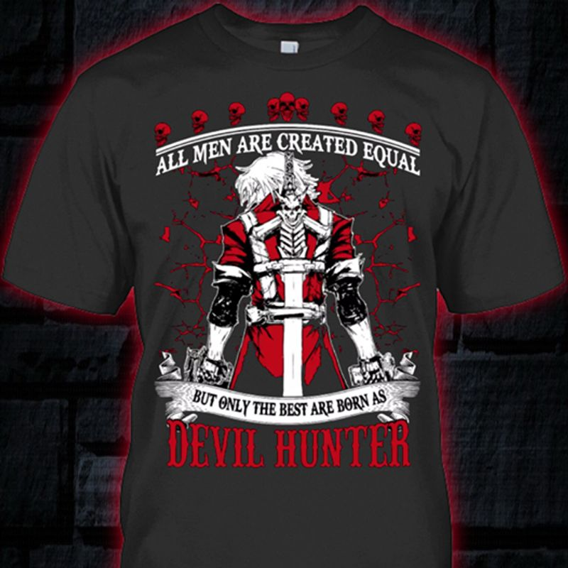 All Men Are Created Equal But Only The Best Are Born As Devil Hunter T-shirt Black A5