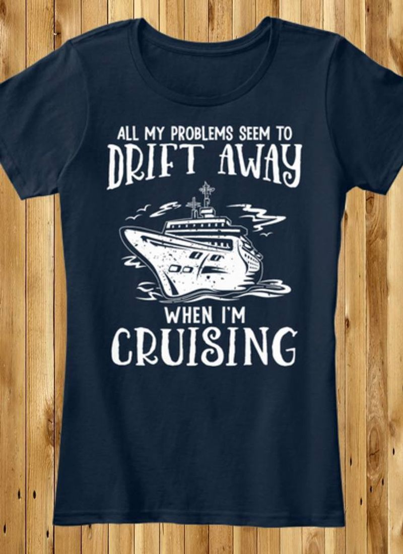 All My Problems Seem To Drift Away When I Am Cruising T-shirt Black B1