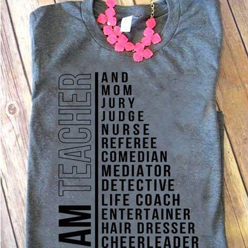 Am Teacher And Mom Jury Judge Nurse Referee Comedian Cheerleader  T Shirt Grey B1