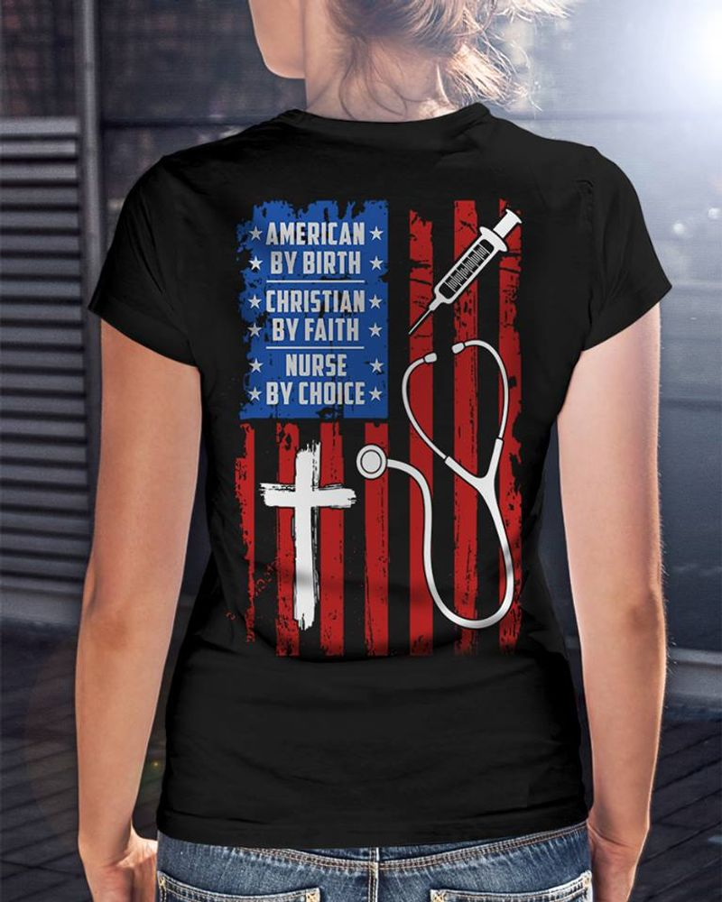 American By Birth Christian By Faith Nurse By Choice Flag T Shirt Black  A8