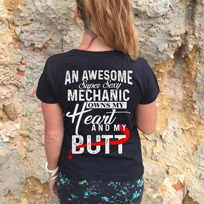An Awesome Super Sexy Mechanic Owns My Heart And My Butt Tshirt Black B4