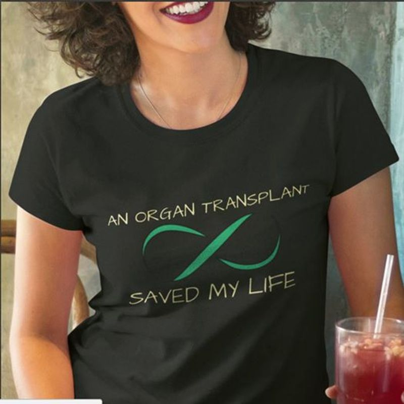 An Organ Transplant Saved My Life T-shirt Black A8