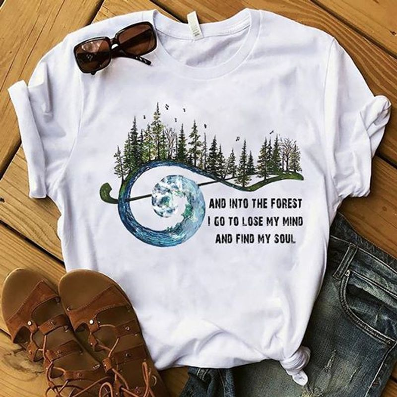 And Into The Forest I Go To Lose My Mind And Find My Soul T Shirt White A5