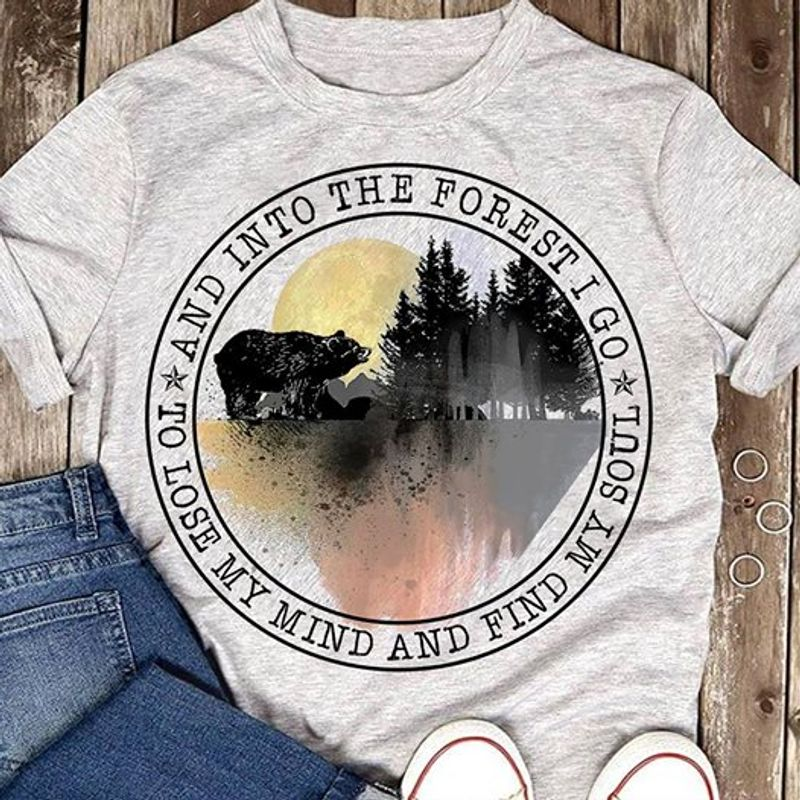 And Into The Forest I Go To Lose My Mind Find My Soul  T Shirt White B1