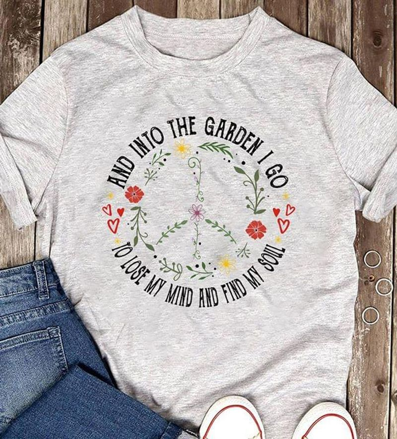 And Into The Garden I Go To Lose My Mind And Find My Soul Gray T Shirt Men And Women S-6XL Cotton