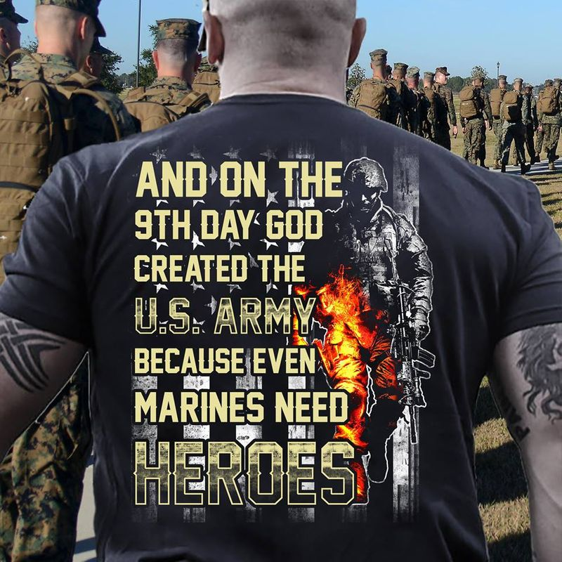 And On The 9 Th Day God Created The US Army Because Even Marines Need Heroes  T-shirt Black B5