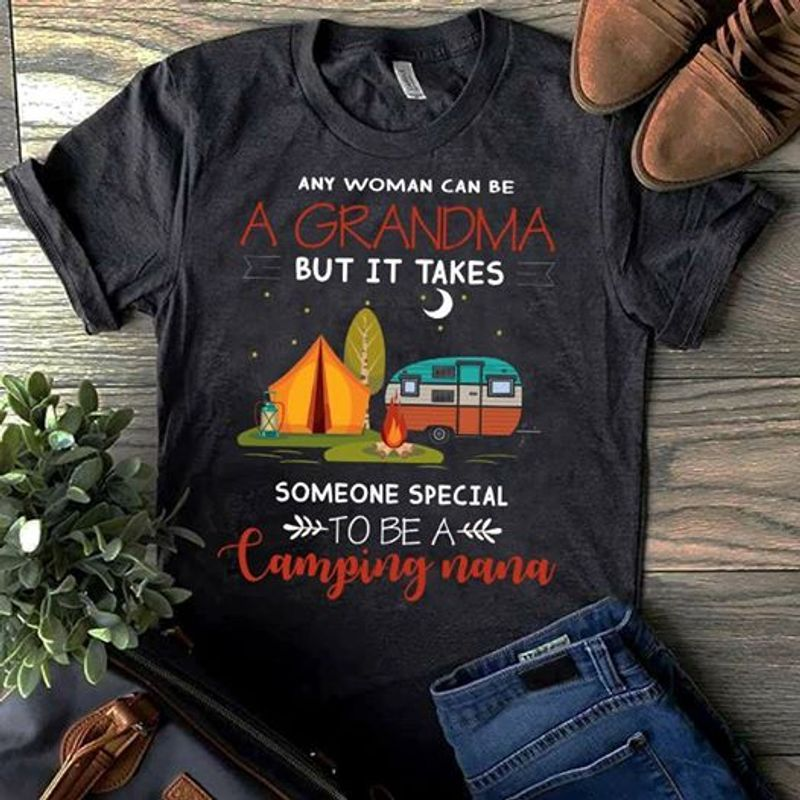 Any Woman Can Be A Grandma But It Takes Someone Special To Be A Camping Nana T-shirt Black A9