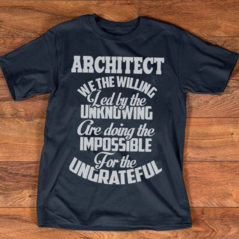 Architect We The Willing Led By The Unknowing Are Doing The Impossible T-shirt Black A5