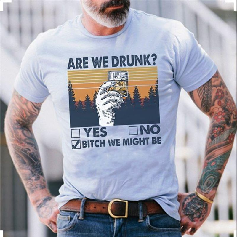 Are We Drunk Bitch We Might Be Grey T Shirt Men/ Woman S-6XL Cotton