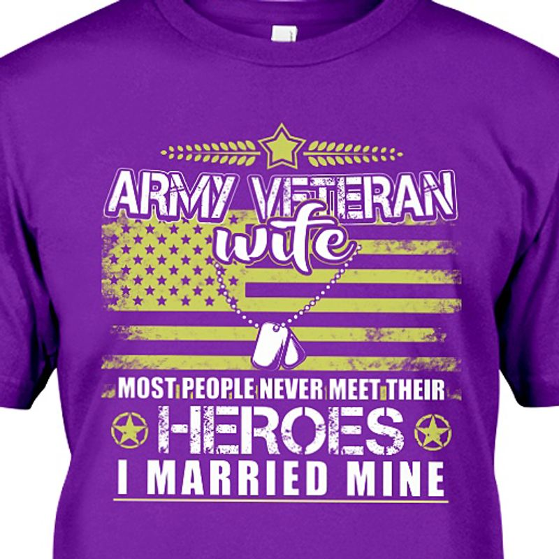 Army Veteran Wife Most People Never Meet Their Heroes I Married Mine T-shirt Purple A5