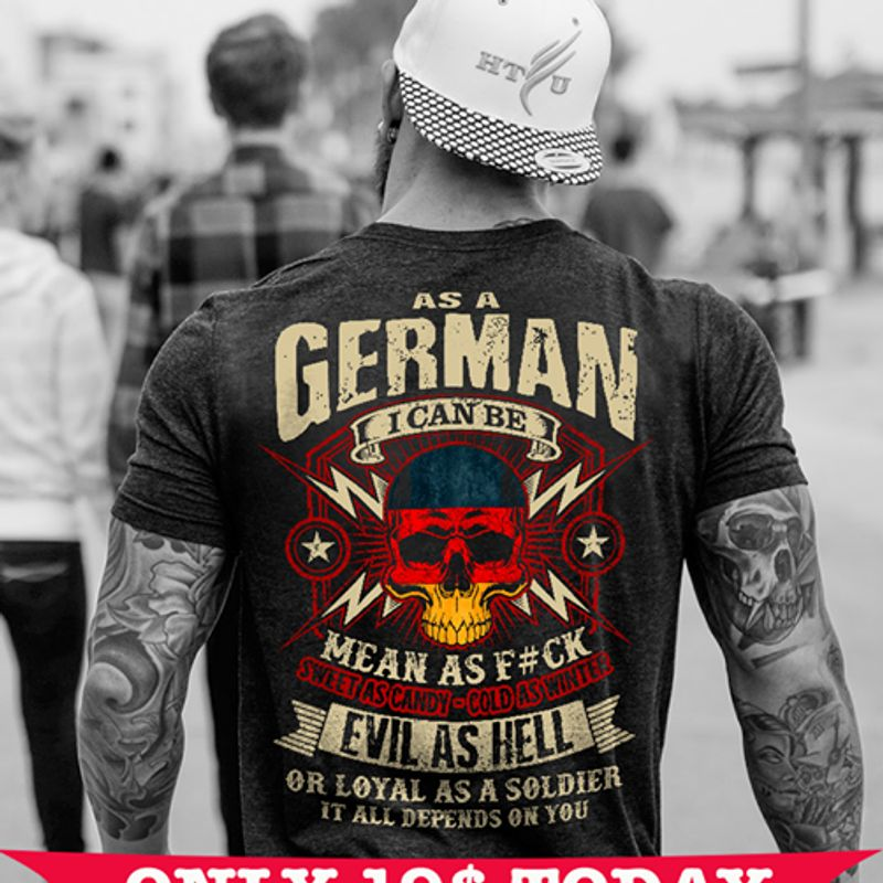 As A German I Can Be Mean As Fuck Evil As Hell Tshirt Black B4