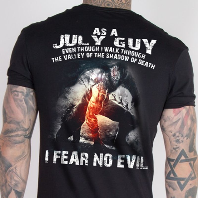 As A July Guy Even Though I Walk Through The Valley Of The Shadow Of Death I Fear No Evil T-shirt Black A4