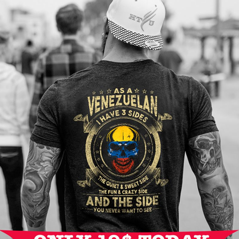 As A Venezuelan I Have 3 Side The Quiet And Sweer Side And The Side You Never Want To See T-shirt Black B1