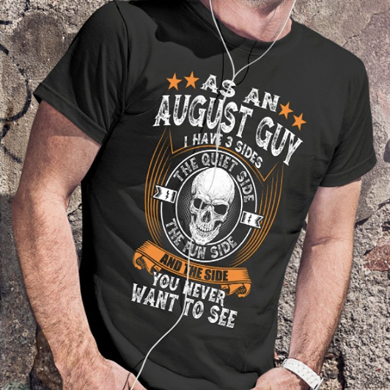 As An August Guy I Have 3 Sides The Quiet Side The Fun Side And The Side You Never Want To See  T-shirt Black  A8