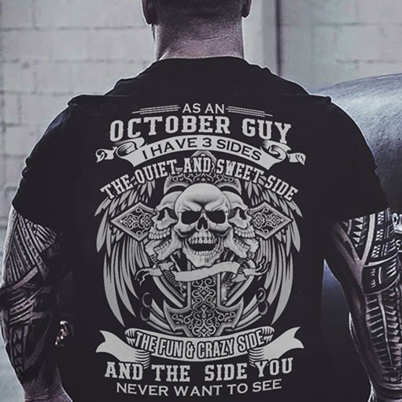 As An October  Guy I Have 3 Sides The Quiet And Sweet Side The Fun And Crazy Side And  The Side You Never Want To See  T-Shirt Black A8