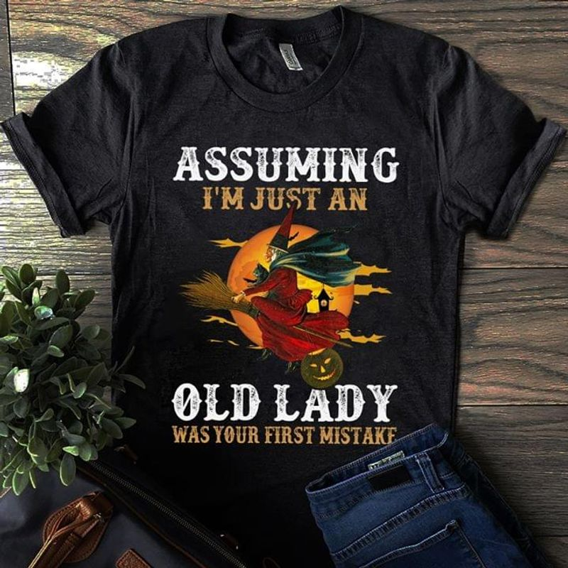 Assuming I'M Just An Old Lady Was Your First Mistake Witch Black T Shirt Men/ Woman S-6XL Cotton