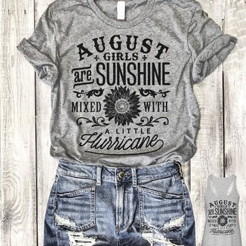 August Girls Are Sunshine Mixed With A Little Hurricane T-Shirt Grey A8
