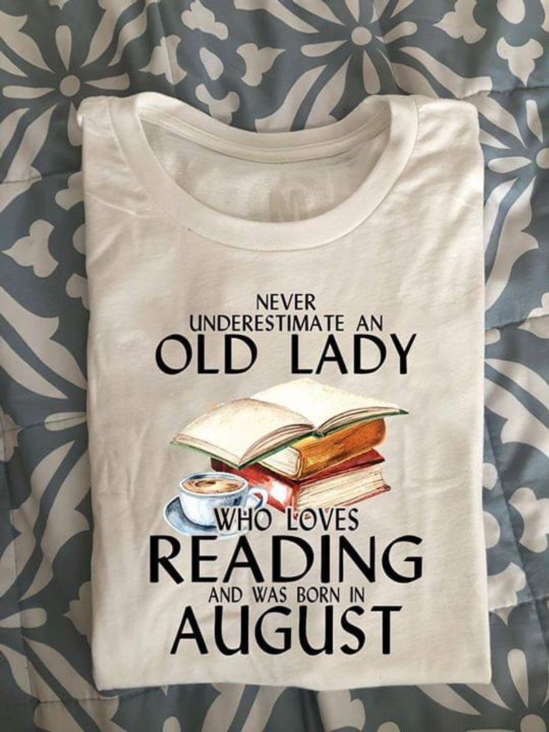 August Never Underestimate An Old Lady Reading Books & Coffee White White T Shirt Men And Women S-6XL Cotton