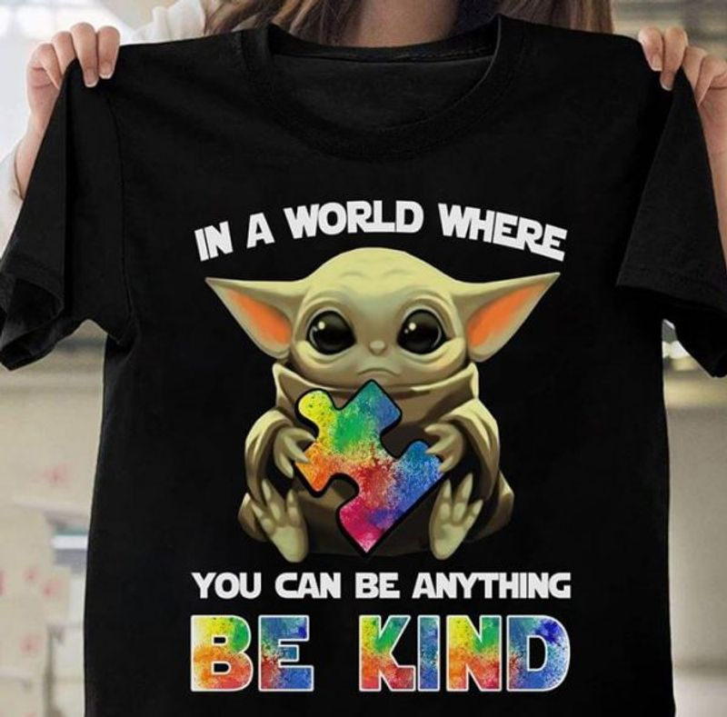 Autism Cute Baby Yoda In A World Where You Can Be Anything Be Kind T Shirt Black