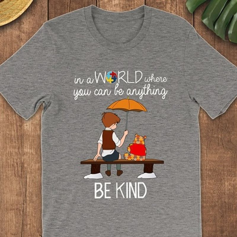Autism Pooh In A World Where You Can Be Anything Be Kind T Shirt Grey A3
