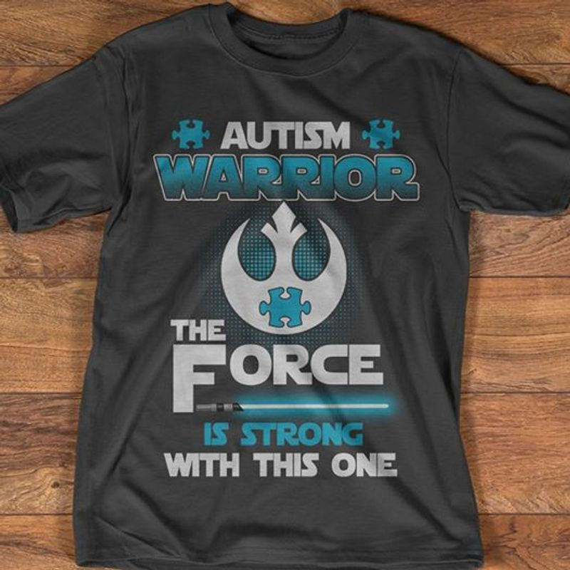 Autism Warrior The Force Is Strong With This One T Shirt Black C2
