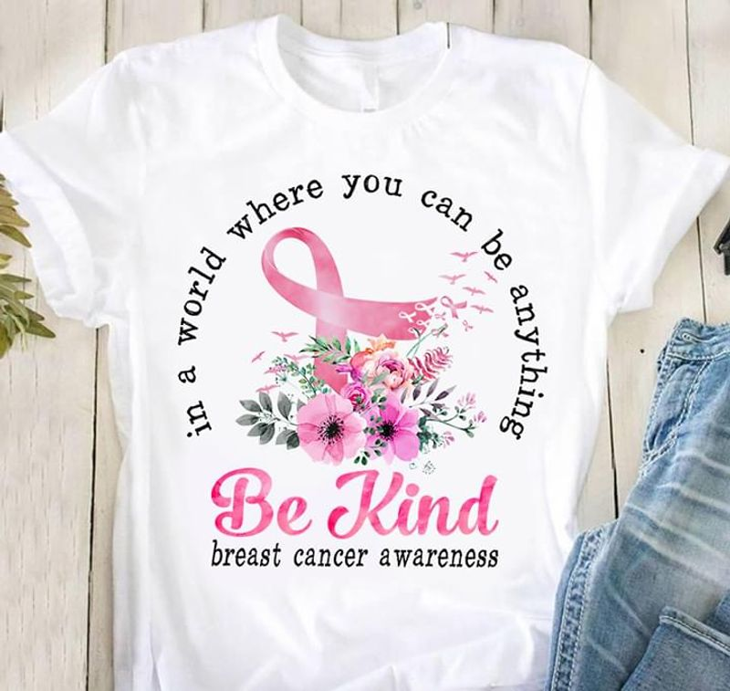 Awareness Breast Cancer Be Kind In A World Where You Can Be Anything White T Shirt Men And Women S-6XL Cotton