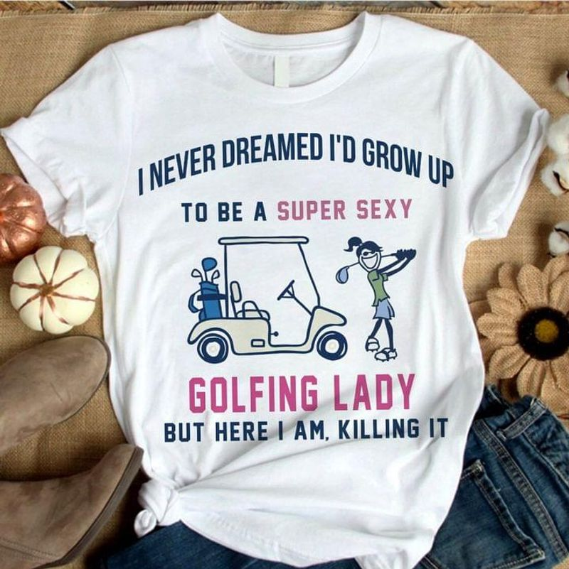 Awesome Golf Lovers To Be A Super Sexy Golfing Lady Love Sport White T Shirt Men And Women S-6XL Cotton