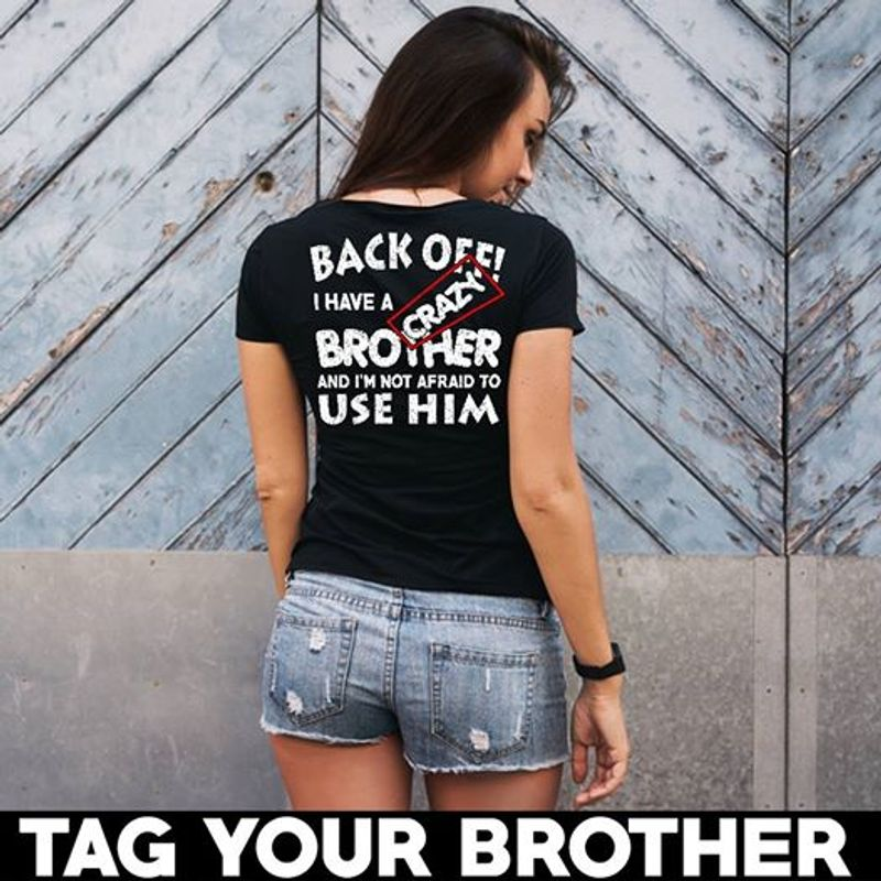 Back Off I Have A Brother Crazy Use Him T-shirt Black A8