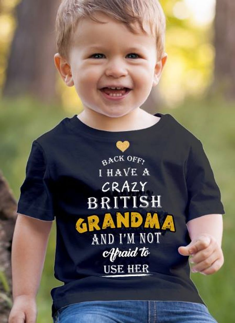 Back Off I Have A Crazy British Grandma And Im Not Afraid To Use Her T Shirt Black A8